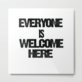 EVERYONE IS WELCOME HERE T -SHIRT T-Shirt Metal Print