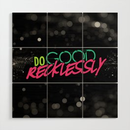 Do Good Recklessly Wood Wall Art
