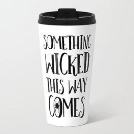 Something Wicked This Way Comes Travel Mug