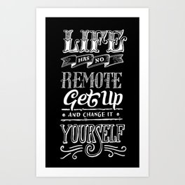 Life has no remote. Get up and change it yourself. Art Print