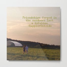 Friendships forged in the outdoors last a lifetime Metal Print