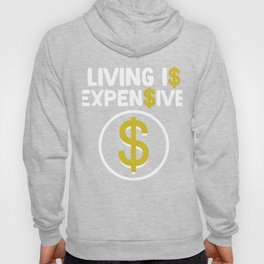 Great & Funny Expensive Tshirt Design Living is expensive Hoody