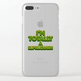 I'm Totally A Leprechaun Funny St Patricks Day Clear iPhone Case