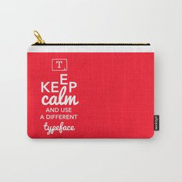 Keep Calm and Use A Different Typeface Carry-All Pouch