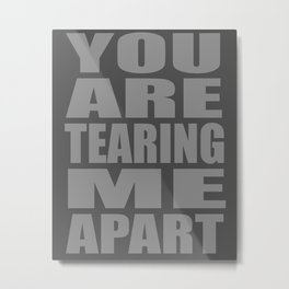 Tearing Me Apart Metal Print