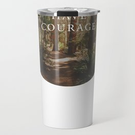 Have Courage Travel Mug