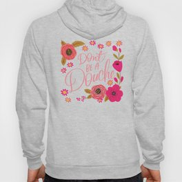 Pretty Swe*ry: Don't Be a Douche Hoody