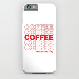 Coffee makes my day iPhone Case