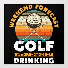 Weekend Forecast Golf Drinking Gift Canvas Print