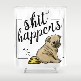 Shit Happens Shower Curtain