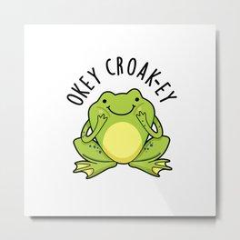 Okey Croak-ey Cute Croaking Frog Pun Metal Print
