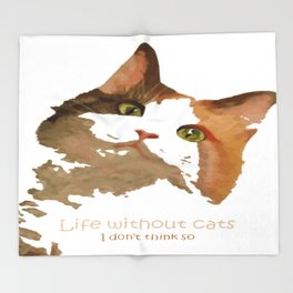 Life Without Cats Throw Blanket