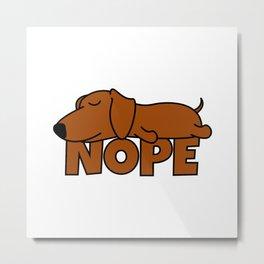 Nope Dachshund Sausage Dog Metal Print