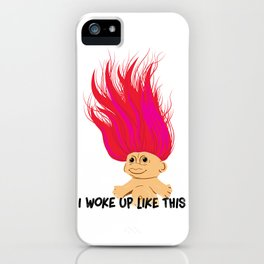 I Woke Up Like This Troll iPhone Case