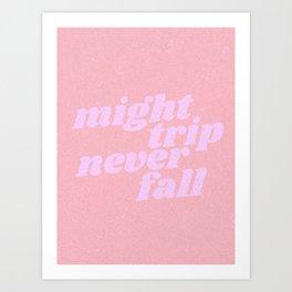 might trip never fall Art Print
