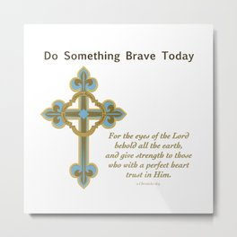 Something Brave 1 Metal Print