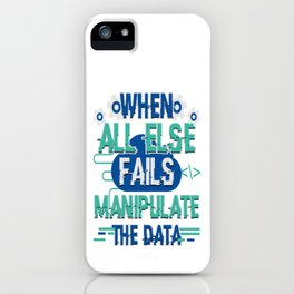 Funny Programmer Apparel | When All Else Fails Manipulate The Data iPhone Case