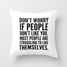 Don't Worry If People Don't Like You Throw Pillow