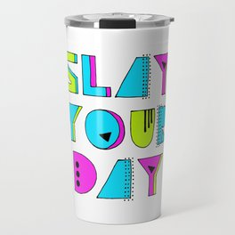 Slay Your Day Travel Mug