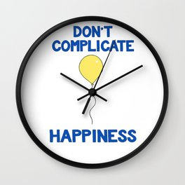 Don't Complicate Happiness Wall Clock