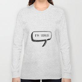 I'm Tired  Long Sleeve T-shirt