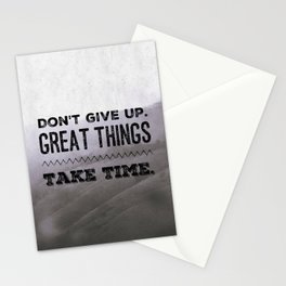 Don't give up. Great things take time. Stationery Cards
