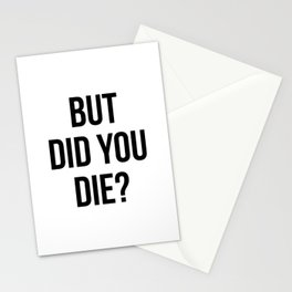 But did you die? Stationery Cards