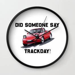 Mazda Miata/MX5 - Track Day Everyday Wall Clock