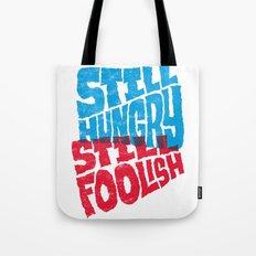 Still Hungry, Still Foolish Tote Bag