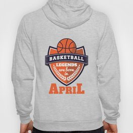 Basketball Legends Are Born In April T-Shirts and Hoodies Hoody