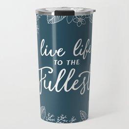 Live Life to the Fullest Travel Mug