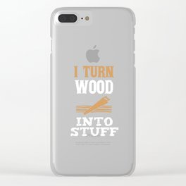 I Turn Wood Into Things, Carpenter Gift, Gift For Carpenter, Wood Carving Clear iPhone Case