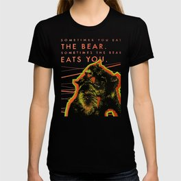 sometimes you eat the bear T-shirt