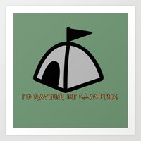 I'd Rather Be Camping Art Print