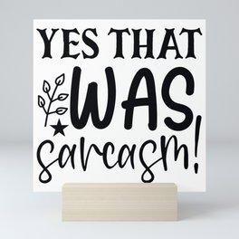Yes That Was Sarcasm Funny Sassy Quote Humor Mini Art Print
