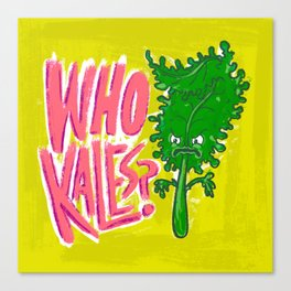 Who Kales? Canvas Print