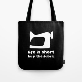 Life is short buy the fabric Tote Bag