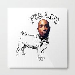 Pug Life for Life Metal Print