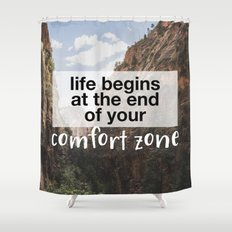 Life begins at the end of your comfort zone. Shower Curtain