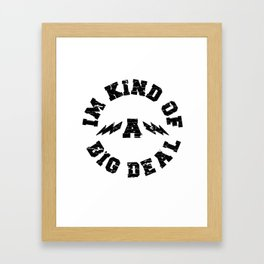 I'm kind of a big deal  Framed Art Print