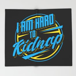 I am hard to kidnap - Funny Overweight gift Throw Blanket