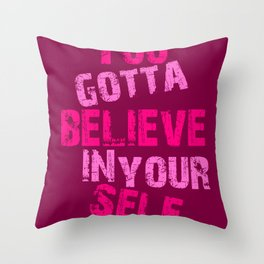 You Gotta Believe Throw Pillow