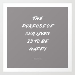 The Purpose Of Our Lives Is To Be Happy | Dalai Lama Quote Art Print