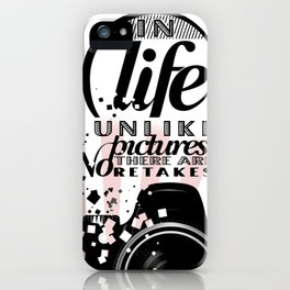 In Life Unlike Pictures There are no Retakes  iPhone Case