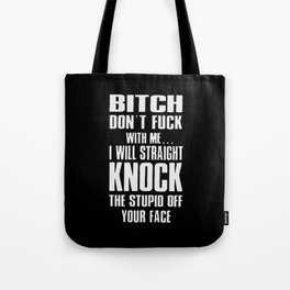 Bitch don't fuck with me Tote Bag