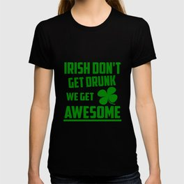 Irish don't get drunk funny quote T-shirt