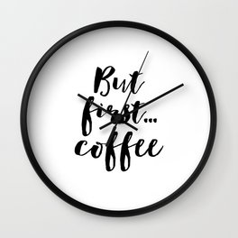 But First Coffee,Inspirational Quote,Kitchen Wall Decor,Quote Prints,Digital Print,Wall Art,Bar Deco Wall Clock