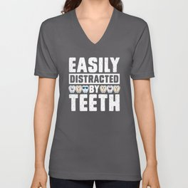 Easily Distracted By Teeth Dentist Dental Assistant Unisex V-Neck