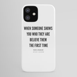 Maya Angelou Quote When Someone Shows Who They Are, Believe Them The First Time iPhone Case