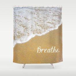 Breathe... Shower Curtain
